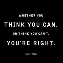 "Henry Ford quote ""if you think you can or if you think you can't you are right"""