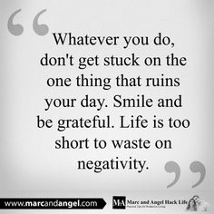life is to short to waste on negativity